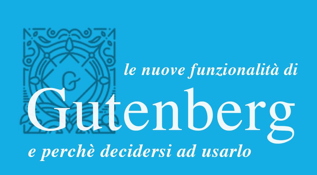 State usando Gutenberg? quali sono le nuove funzionalità dell'editor di WordPress e perchè decidersi ad usarlo