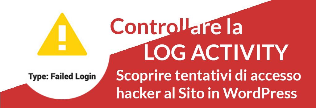 Log Activity: controllare i tentativi di accesso al vostro sito in WordPress, scoprire i possibili hacker